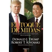 El Toque de Midas (Midas Touch: Why Some Entrepreneurs Get Rich and Why Most Don't) by Robert T Kiyosaki