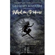 What-The-Dickens: The Story Of A Rogue T by Gregory Maguire