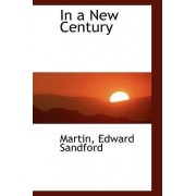 In a New Century by Martin Edward Sandford
