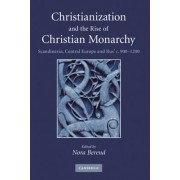 Christianization and the Rise of Christian Monarchy by Nora Berend