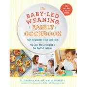 Baby-Led Weaning Family Mealtime Cookbook: Cook One Meal Fast, Feed Your Family, and Help Your Baby Learn to Eat!
