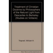 Treatment of Christian Doctrine by Philosophers of the Natural Light from Descartes to Berkeley by William H. Trapnell