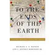 To the Ends of the Earth by Michael A. G. Haykin