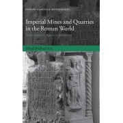 Imperial Mines and Quarries in the Roman World by Alfred Michael Hirt