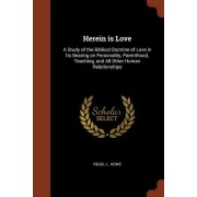 Herein Is Love: A Study of the Biblical Doctrine of Love in Its Bearing on Personality, Parenthood, Teaching, and All Other Human Rela