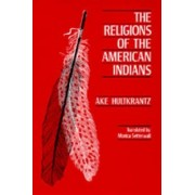 The Religions of the American Indians by Ake Hultkrantz