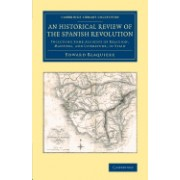 An Historical Review of the Spanish Revolution: Including Some Account of Religion, Manners, and Literature, in Spain