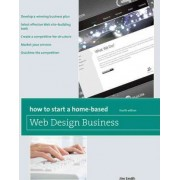 How to Start a Home-based Web Design Business by Jim Smith