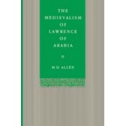 Medievalism Lawrence Of Arabia by M. D. Allen