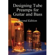 Designing Valve Preamps for Guitar and Bass, Second Edition by Merlin Blencowe
