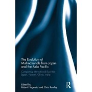 The Evolution of Multinationals from Japan and the Asia Pacific: Comparing International Business Japan, Korean, China, India