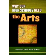 Why Our High Schools Need the Arts by Jessica Hoffmann Davis