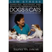 Low Stress Handling, Restraint and Behavior Modification of Dogs and Cats by Sophia Yin