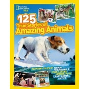 125 True Stories of Amazing Animals by National Geographic Kids
