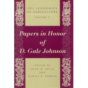 The Economics of Agriculture: Essays on Agricultural Economics in Honor of D.Gale Johnson v. 2 by John M. Antle