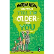 You Wait Till I'm Older Than You! by Michael Rosen