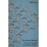 The Strain Makers - The Art of Breeding Long Distance Pigeons by Old Hand