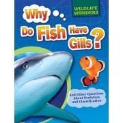 Why Do Fish Have Gills?: And Other Questions about Evolution and Classification