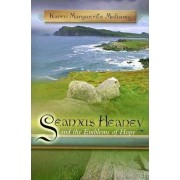 Seamus Heaney and the Emblems of Hope by Karen Marguerite Moloney