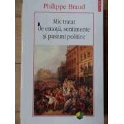 Mic Tratat De Emotii, Sentimente Si Pasiuni Politice - Philippe Braud