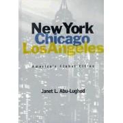 New York, Chicago, Los Angeles by Janet L. Abu Lughod