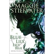 Blue Lily, Lily Blue (the Raven Cycle, Book 3) by Maggie Stiefvater
