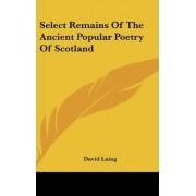 Select Remains of the Ancient Popular Poetry of Scotland by David Laing