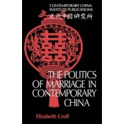 The Politics of Marriage in Contemporary China by Elisabeth Croll