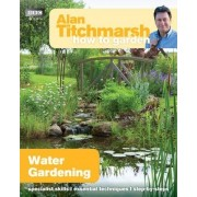 Alan Titchmarsh How to Garden: Water Gardening by Alan Titchmarsh