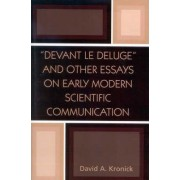 Devant Le Deluge and Other Essays on Early Modern Scientific Communication by David A. Kronick