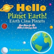 Hello from Planet Earth! Earth Class Planets - Space Science for Kids - Children's Astronomy Books by Professor Gusto