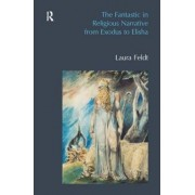 The Fantastic in Religious Narrative from Exodus to Elisha by Laura Feldt