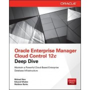 Oracle Enterprise Manager Cloud Control 12c Deep Dive by Michael New