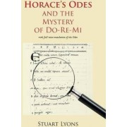 Horace's Odes and the Mystery of Do-Re-Mi by Stuart Lyons