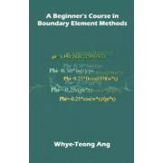 A Beginner's Course in Boundary Element Methods by Whye-Teong Ang