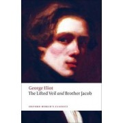 The Lifted Veil, and Brother Jacob: WITH Brother Jacob by George Eliot