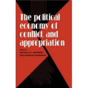 The Political Economy of Conflict and Appropriation by Michelle R. Garfinkel