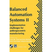 Balanced Automation Systems: Implementation Challenges for Anthropocentric Manufacturing - IFIP/IEEE International Conference on Architectures and Design Methods for Balanced Automation Systems, Portugal, 1996 2nd by Luis Camarinha- Matos