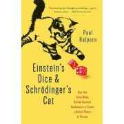 Einstein's Dice and Schrodinger's Cat: How Two Great Minds Battled Quantum Randomness to Create a Unified Theory of Physics