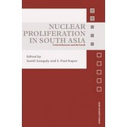 Nuclear Proliferation in South Asia by Sumit Ganguly