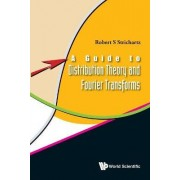 A Guide to Distribution Theory and Fourier Transforms by Robert S. Strichartz