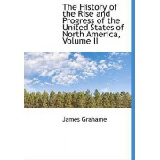 The History of the Rise and Progress of the United States of North America, Volume II by Grahame