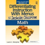 Differentiating Instruction with Menus for the Inclusive Classroom: Math by Laurie Westphal