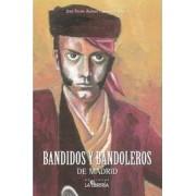 Bandidos y bandoleros de Madrid by Jos