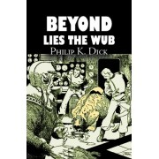 Beyond Lies the Wub by Philip K. Dick, Science Fiction, Fantasy by Philip K Dick