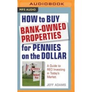 How to Buy Bank-Owned Properties for Pennies on the Dollar by Jeff Adams