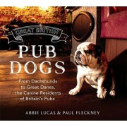 Great British Pub Dog: From Dachshunds to Great Danes, the Canine Residents of Britain's Pubs