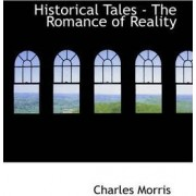 Historical Tales - The Romance of Reality by Charles Morris