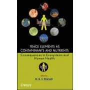 Trace Elements as Contaminants and Nutrients by M. N. V. Prasad