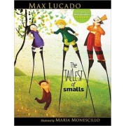 The Tallest of Smalls by Max Lucado